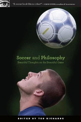 9780812696769: Soccer and Philosophy: Beautiful Thoughts on the Beautiful Game (Popular Culture and Philosophy)
