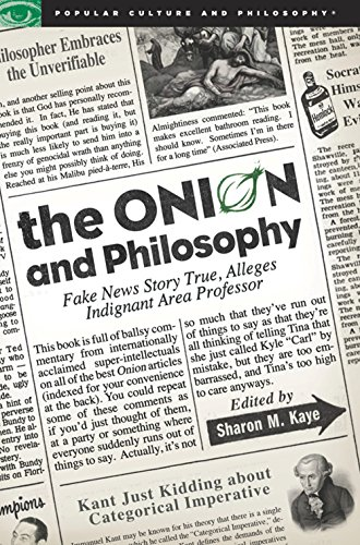 9780812696875: The Onion and Philosophy: Fake News Story True, Alleges Indignant Area Professor (Popular Culture and Philosophy)