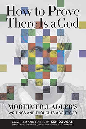 9780812696899: How to Prove There Is a God: Mortimer J. Adler's Writings and Thoughts About God