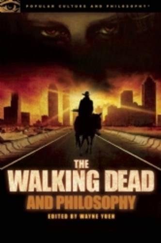 9780812697674: The Walking Dead and Philosophy: Zombie Apocalypse Now (Popular Culture and Philosophy)