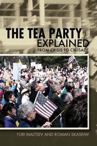 9780812698312: The Tea Party Explained: From Crisis to Crusade (Ideas Explained)