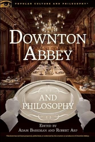 9780812699036: Downton Abbey and Philosophy: Thinking in That Manor (Popular Culture and Philosophy)