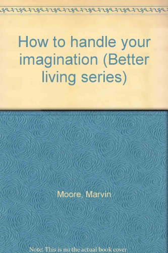 How to handle your imagination (Better living series) (081270195X) by Marvin Moore