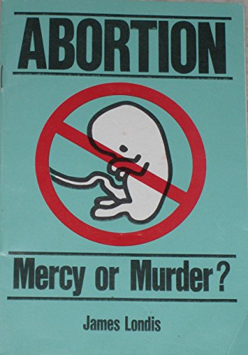 Abortion-mercy or murder?: James J Londis