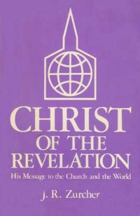 Christ of the Revelation, His message to the church and the world: Zurcher, J. R