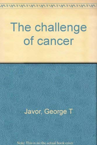 The challenge of cancer: Javor, George T
