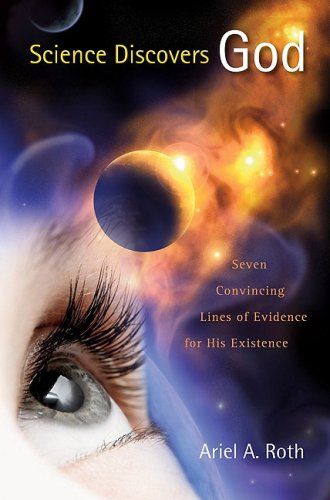 9780812704488: Science Discovers God: Seven Convincing Lines of Evidence for His Existence