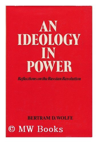 An ideology in power;: Reflections on the Russian revolution: Wolfe, Bertram David