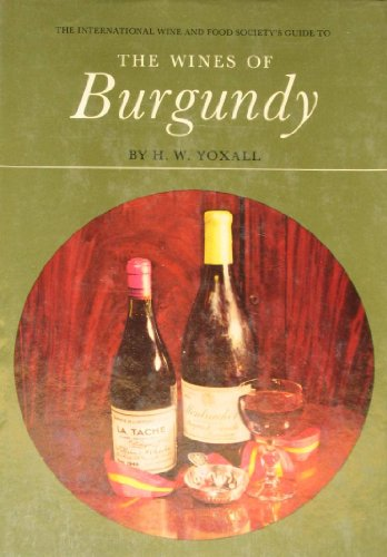 The International Wine and Food Society's guide to the wines of Burgundy,: Yoxall, Harold ...