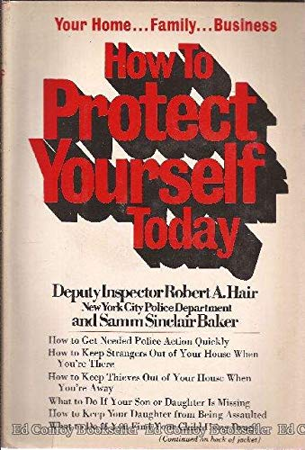 How to Protect Yourself Today: Your Home, Family, Business (0812812778) by Robert A Hair; Samm Sinclair Baker