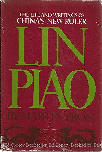 LIN PIAO: LIFE AND WRITINGS OF CHINA'S NEW RULER: Ebon, Martin