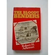 The bloody Benders: Robert H Adleman