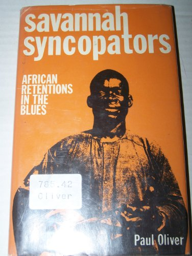 Savannah Syncopators: African Retentions in the Blues (The Blues Series) (0812813154) by Oliver, Paul