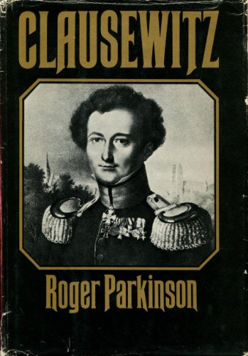 Clausewitz: A Biography: Parkinson, Roger