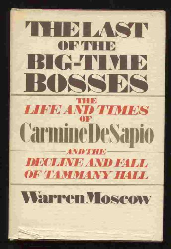 LAST OF THE BIG-TIME BOSSES AND THE LIFE AND TIMES OF CARMINE DeSAPIO AND THE DECLINE AND FALL OF ...