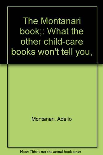 The Montanari book;: What the other child-care books won't tell you,: Montanari, Adelio