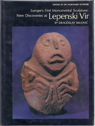 Europe's First Monumental Sculpture:New Discoveries at Lepenski Vir: New Discoveries at Lepenski Vir