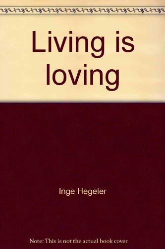 Living is loving: Inge Hegeler; Sten Hegeler