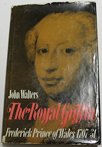 9780812814965: The Royal Griffin: Frederick, Prince of Wales, 1707-51