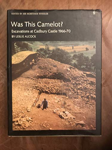 Was This Camelot? - Excavations at Cadbury Castle, 1966-1970: Alcock, Leslie (edited by Mortimer ...