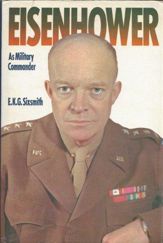 Eisenhower as Military Commander: Sixsmith, E. K. G