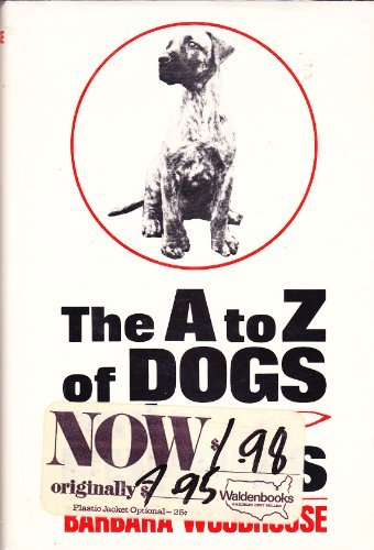 9780812815153: The A-To-Z of Dogs and Puppies; All You Need to Know About Buying, Breeding, Diseases, Exercising, Feeding, House-Training, Inoculations, Injuries, sh