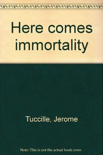 Here Comes Immortality: Tuccille, Jerome