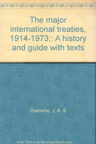 The major international treaties, 1914-1973;: A history and guide with texts (0812816544) by J. A. S Grenville