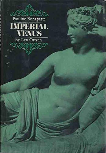 Imperial Venus : A Biography of Pauline: Len Ortzen