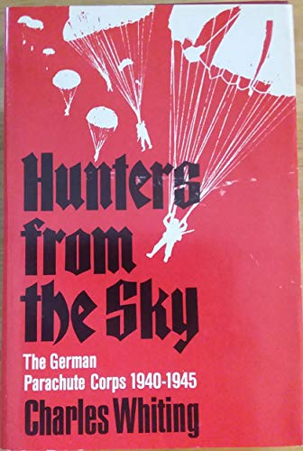 Hunters from the sky: The German parachute corps, 1940-1945 (0812816994) by Charles Whiting