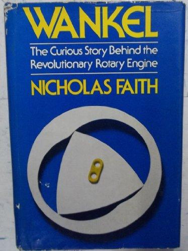 Wankel: The Curious Story Behind the Revolutionary: Faith, Nicholas
