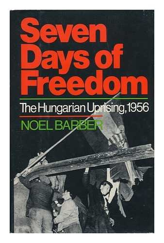 Seven Days of Freedom: The Hungarian Uprising 1956 (0812817303) by Barber, Noel