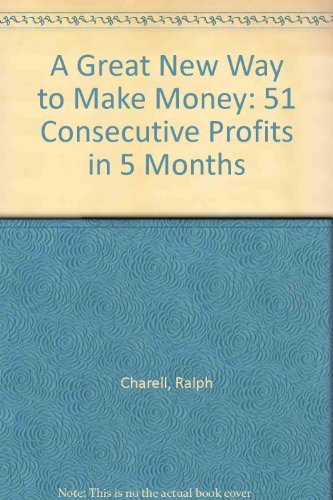 9780812818260: A Great New Way to Make Money: 51 Consecutive Profits in 5 Months