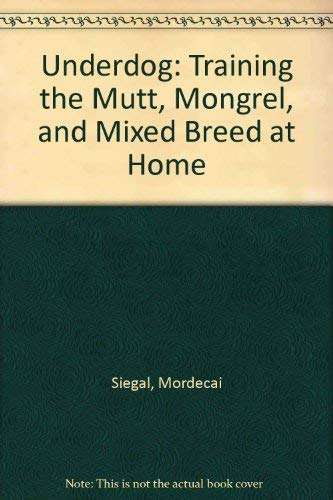 9780812818659: Underdog: Training the Mutt, Mongrel, and Mixed Breed at Home