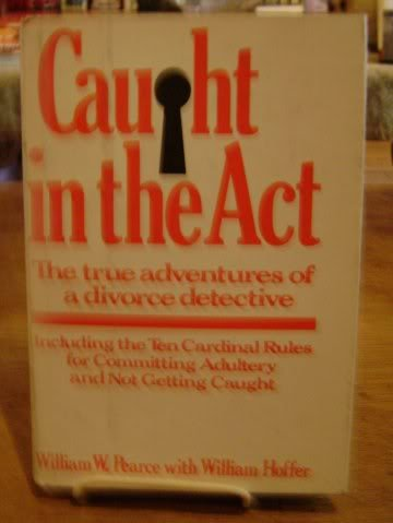 Caught In The Act : The True Adventures Of A Divorce Detective
