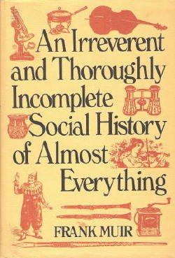 9780812819250: An irreverent and thoroughly incomplete social history of almost everything