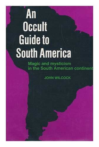 An Occult Guide To South America: Wilcock, John