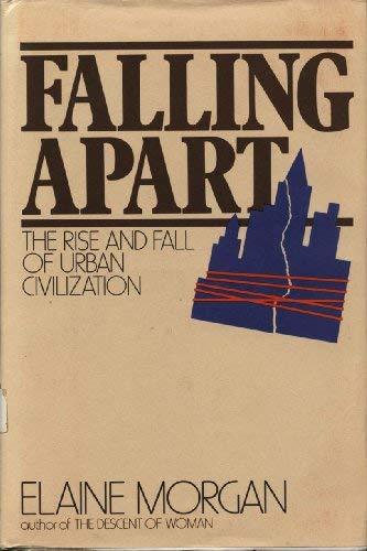 Falling Apart: The Rise and Fall of Urban Civilization: Morgan, Elaine