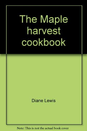 Maple (The) Harvest Cookbook: Lewis, Diane