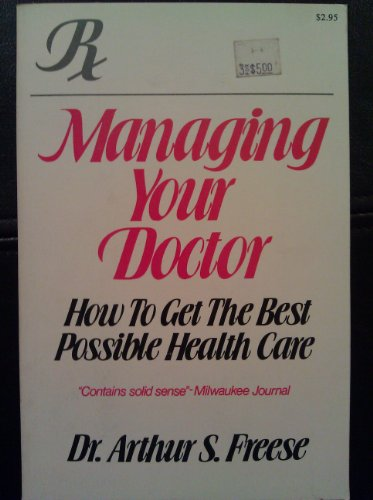 9780812823424: Managing Your Doctor: How to Get Best Possible Medical Care