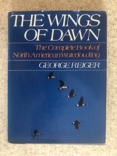 The Wings of Dawn; the Complete Book of North American Waterfowling
