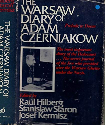 The Warsaw Diary of Adam Czerniakow: Prelude to Doom: Czerniakow, Adam, Hilberg, Raul, Staron, ...