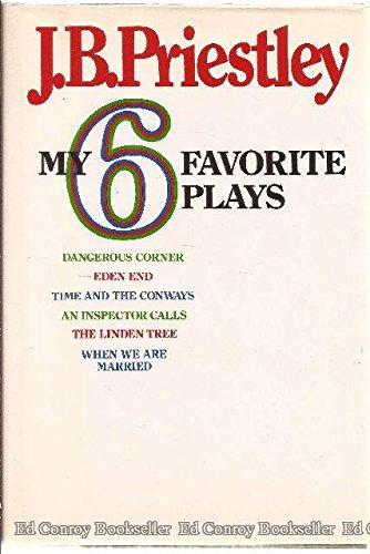 9780812825336: My Six Favorite Plays: Dangerous Corner, Eden End, Time and the Conways, and Inspector Calls, the Linden Tree, When We Were Married