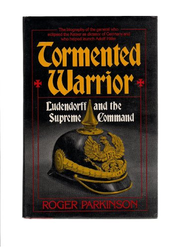 Tormented warrior: Ludendorff and the Supreme Command: Parkinson, Roger