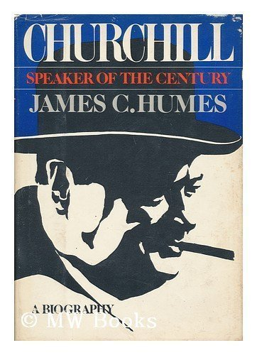 Churchill Speaker of the Century A Biography: Humes, James C.