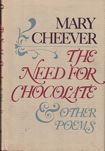 The need for chocolate and other poems: Cheever, Mary