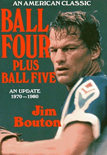 Ball Four, Plus Ball Five: An Update, 1970-1980: Bouton, Jim
