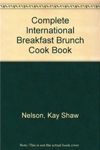The Complete International Breakfast/brunch Cookbook: Nelson, Kay Shaw