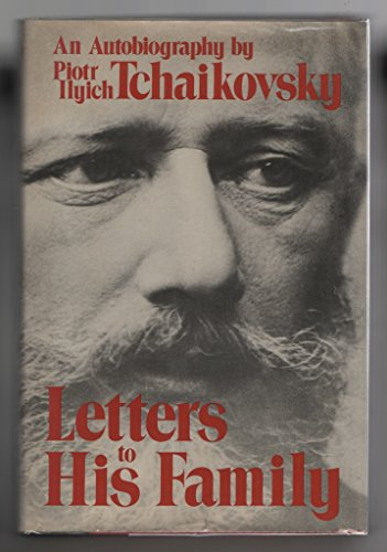 Letters to His Family : an Autobiography: Tchaikovsky Piotr Ilyich
