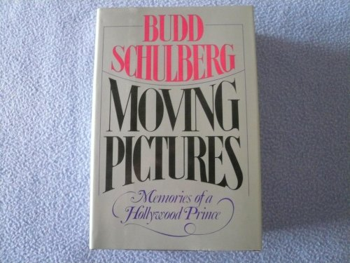 SCHULBERG BUDD > MOVING PICTURES: Memories of a Hollywood Prince